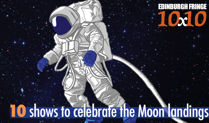 Edinburgh Fringe 10x10: Ten shows to celebrate the Moon landings | Well, kinda...