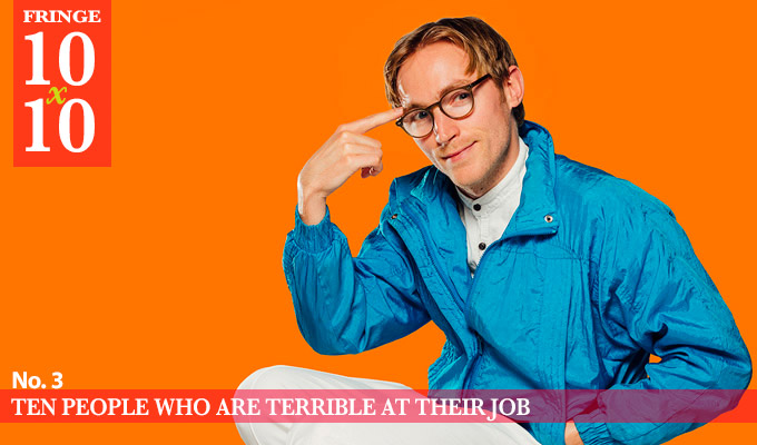 Edinburgh 10x10: Ten people who are bad at their jobs | Our latest festival previews