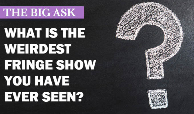 'It was just a head slowly appearing then disappearing out of a large bin' | The big ask: What is the weirdest Fringe show you have ever seen?