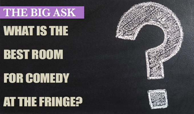 What is the best room for comedy at the Edinburgh Fringe? | The Big Ask