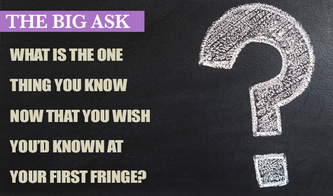 'You will cry... lean in to it' | The Big Ask: What's the one thing you know now that you wish you'd known at your first Fringe?