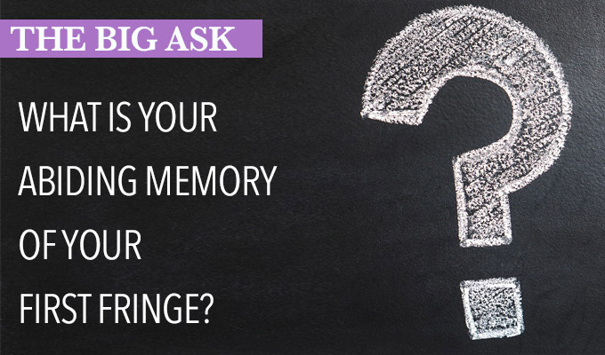The Big Ask 2018: What is you abiding memory of your first Fringe? | 'Seeing Simon Munnery with a glove made of dildos'