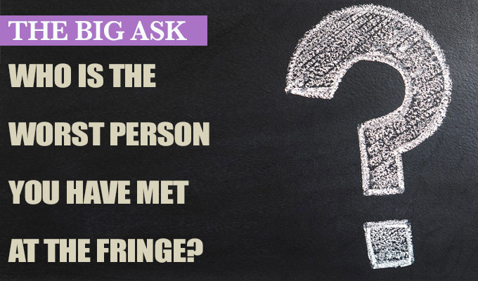 A ketamine dealer, a stalker... and John Leslie | The Big Ask: Who is the worst person you have met at the Fringe?