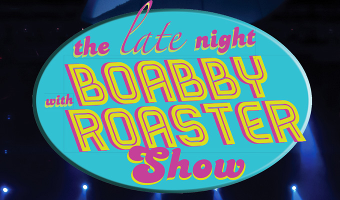 The Late Night With Boabby Roaster Show | Review by Steve Bennett