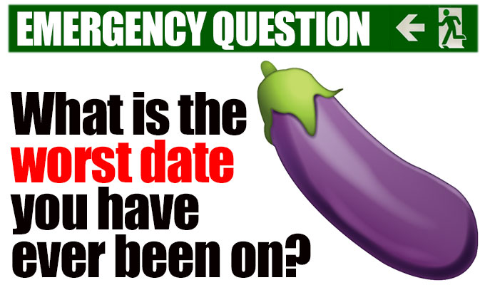 What is the worst date you have ever been on? | Today's Emergency Question