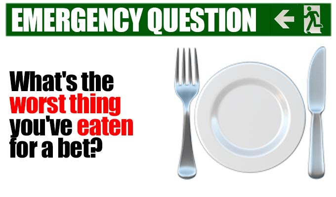 What's the worst thing you've eaten for a bet? | Another from Richard Herring's stock of Emergency Questions