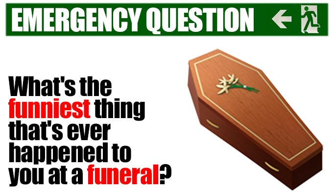 What's the funniest thing that's ever happened to you at a funeral? | Another from Richard Herring's stock of Emergency Questions