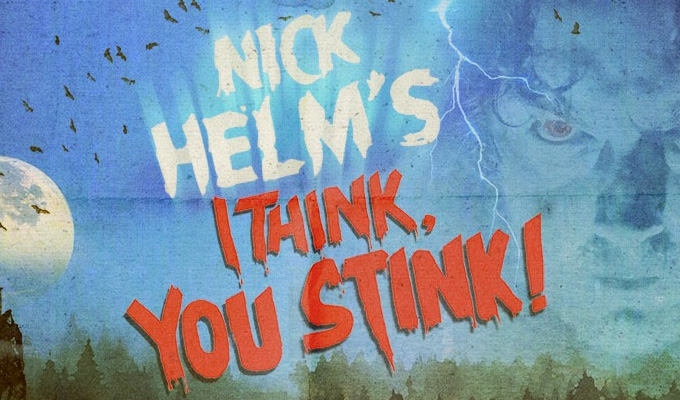 Nick Helm\'s I Think, You Stink! |