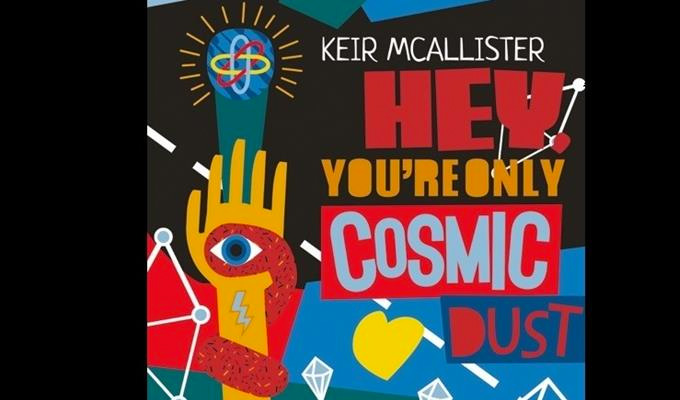 Keir McAllister: Hey, You're Only Cosmic Dust!