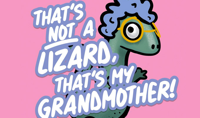Harriet Dyer and Scott Gibson: That's Not a Lizard, That's My Grandmother